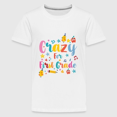 Back to School: Crazy for First Grade - Kids' Premium T-Shirt