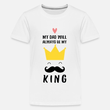 My Dad - My King (Father's Day) - Kids' Premium T-Shirt