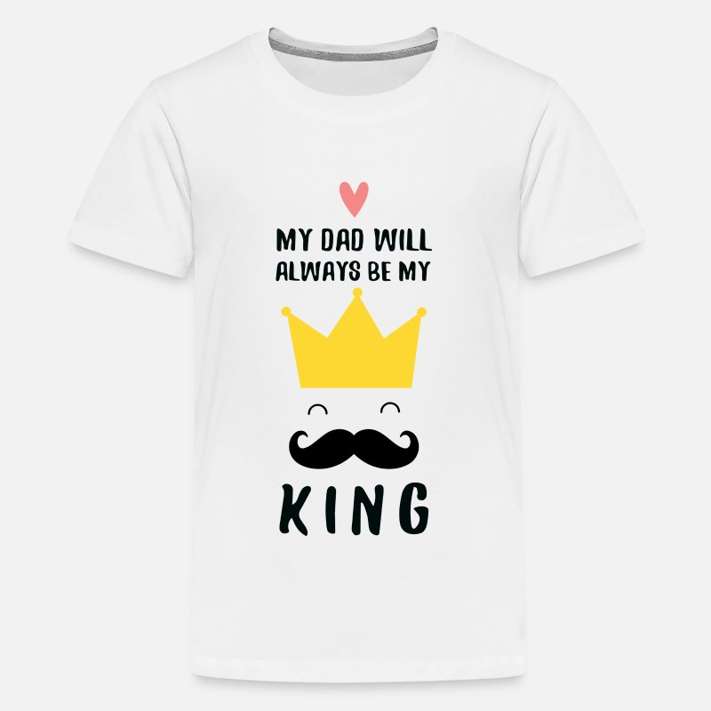 Family T-Shirts - My Dad - My King (Father's Day) - Kids' Premium T-Shirt white