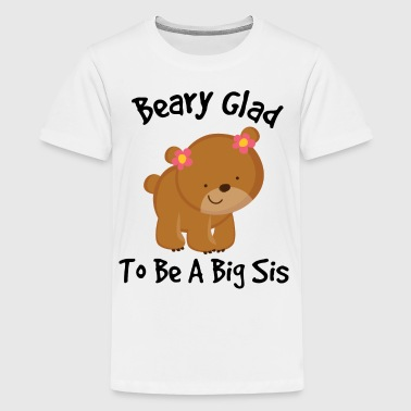 Big Sis Beary Glad To Be A Big Sis - Kids' Premium T-Shirt