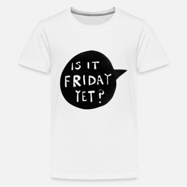 Is It Friday Yet IS IT FRIDAY YET? - Kids' Premium T-Shirt