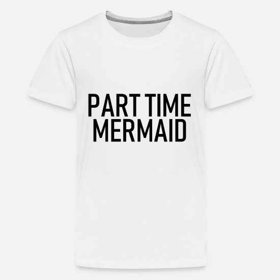 Princess T-Shirts - Part Time Mermaid - Ocean - Sea - Swim - Neptun - Kids' Premium T-Shirt white