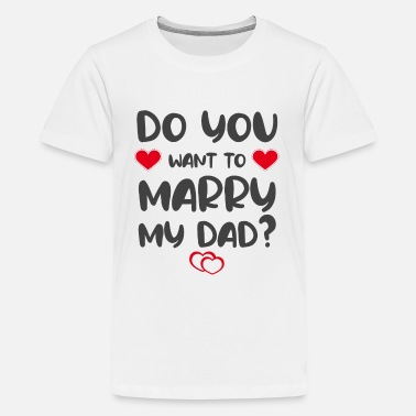Marry Do you want to marry my Dad? - Kids' Premium T-Shirt