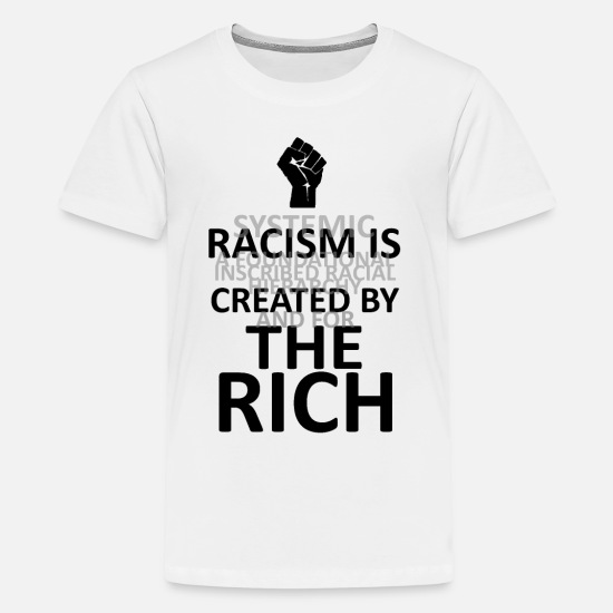 Poor T-Shirts - RACISM IS CREATED BY THE RICH (light bg) - Kids' Premium T-Shirt white