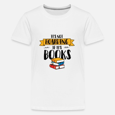 It's Not Hoarding If It's Books Bookworm Saying - Kids' Premium T-Shirt