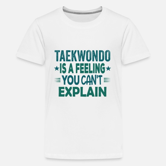 Idea T-Shirts - Best Taekwondo Feeling Cant Explain Slogan Motto - Kids' Premium T-Shirt white