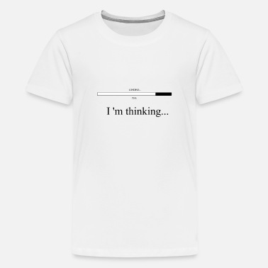 Thinking Loading Bar I AM THINKING LOADING BAR! GIFT IDEA FOR GAMER - Kids' Premium T-Shirt