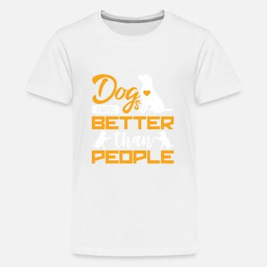 Dogs are better than people design Dog Love prod - Kids' Premium T-Shirt