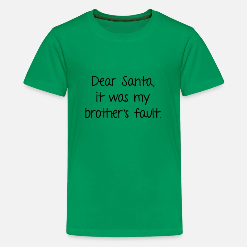 Dear Santa It Was All My Brothers Fault Green Youth T-Shirt Top