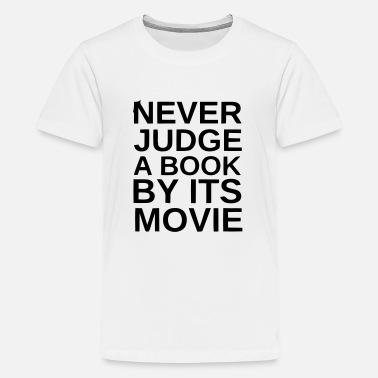 4ed877d6 Never Judge NEVER JUDGE A BOOK BY ITS MOVIE - Kids' Premium T. Kids'  Premium T-Shirt