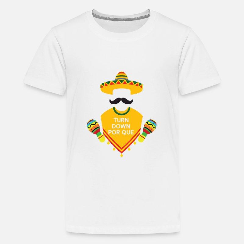 6f427d1b Kids' Premium T-ShirtTurn Down Por Que funny Cinco De Mayo Fiesta gifts