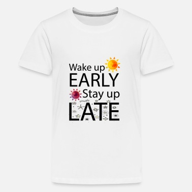 Late Early Wake Up Early Stay Up Late - Kids' Premium T-Shirt