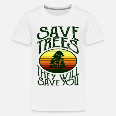 Trees Save Trees, They Will Save You - Kids' Premium T-Shirt