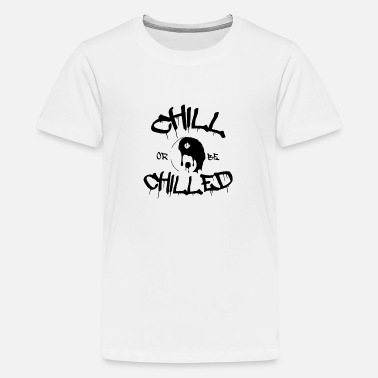 Chill Chill or be Chilled - Kids' Premium T-Shirt