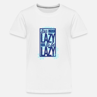 Send Too Lazy To Be Lazy - Kids' Premium T-Shirt