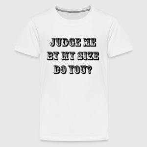 Judge Me By My Size Do You? - Kids' Premium T-Shirt