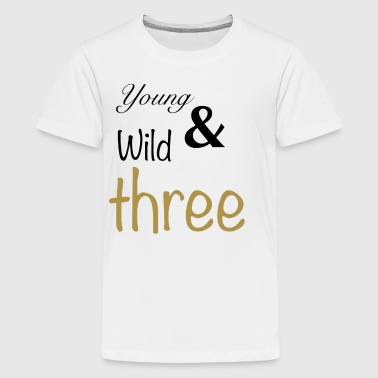 Young Wild & Three - Kids' Premium T-Shirt