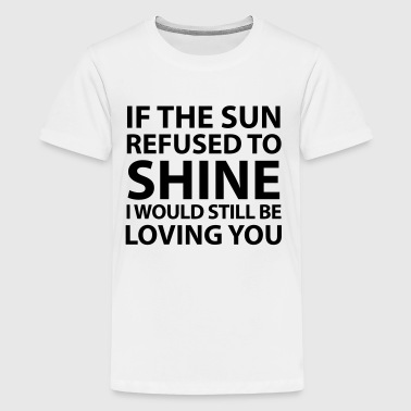 If The Sun Refused To Shine - Kids' Premium T-Shirt
