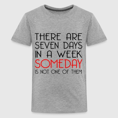 SOMEDAY IS NOT A DAY - Kids' Premium T-Shirt