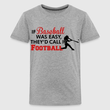 If Baseball was easy they'd call it football - Kids' Premium T-Shirt