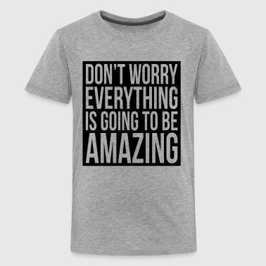 DON'T WORRY EVERYTHING IS GOING TO BE AMAZING - Kids' Premium T-Shirt