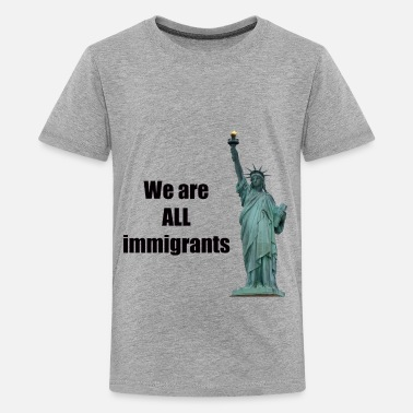 We Are All Immigrants Americans All immigrants - Kids' Premium T-Shirt