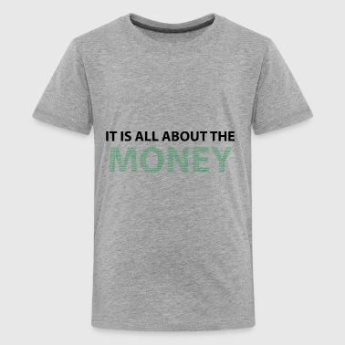 IT IS ALL ABOUT THE MONEY - Kids' Premium T-Shirt