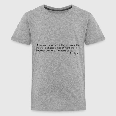 A person is a success if by Bob Dylan - Kids' Premium T-Shirt