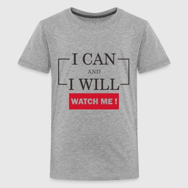 I can and i will. Just watch me! - Kids' Premium T-Shirt