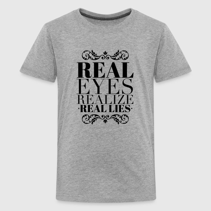 Real eyes realize real lies - Kids' Premium T-Shirt