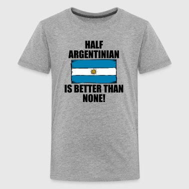 Half Argentinian Is Better Than None - Kids' Premium T-Shirt