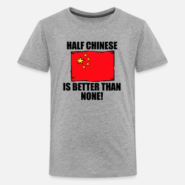 Half Chinese Half Chinese Is Better Than None - Kids' Premium T-Shirt