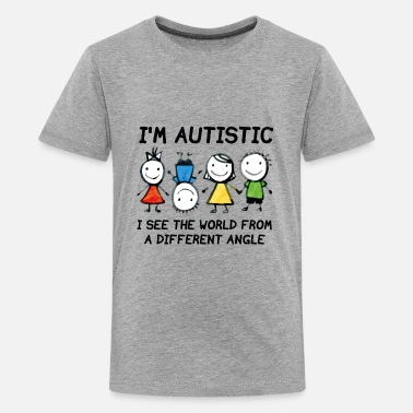 I See The World From A Different Angle I'm Autistic - Kids' Premium T-Shirt