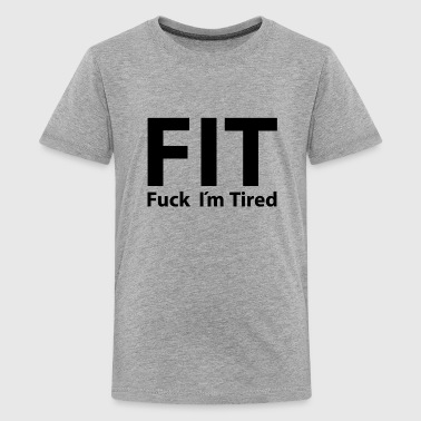 Fuck Im FIT fuck im tired - Kids' Premium T-Shirt