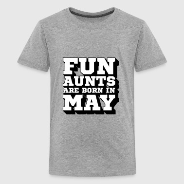 Fun Aunts Are Born In May | My Best Aunt - Kids' Premium T-Shirt