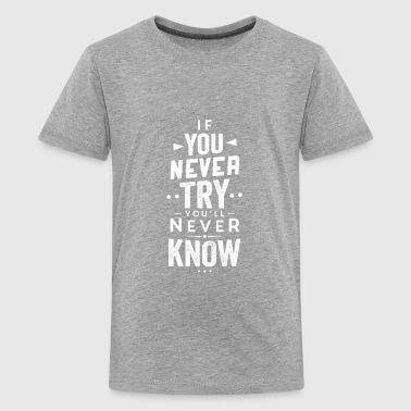 Text - never try never know - Kids' Premium T-Shirt