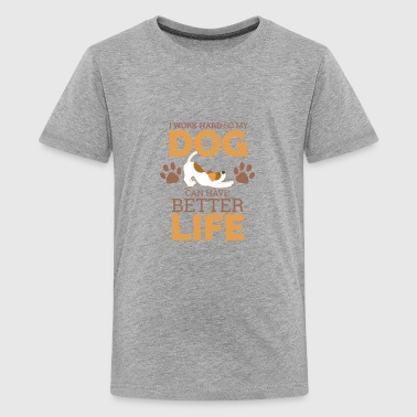I work HARD so my DOG can have a Better Life - Kids' Premium T-Shirt