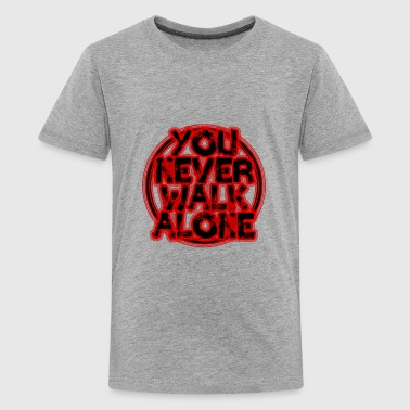 Walk Alone Never You never walk alone - Kids' Premium T-Shirt