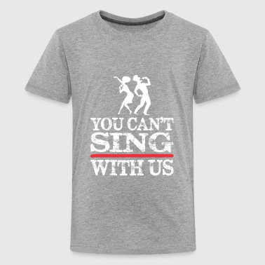 You Cant Sing With Us - Kids' Premium T-Shirt