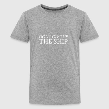DONT GIVE UP THE SHIP - Kids' Premium T-Shirt