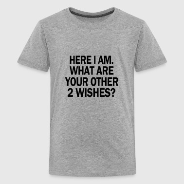 HERE I AM WHAT ARE YOUR OTHER WISHES - Kids' Premium T-Shirt