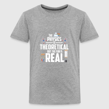 THE PHYSICS IS THEORETICAL - Kids' Premium T-Shirt