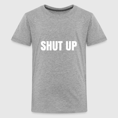 SHUT UP - Kids' Premium T-Shirt