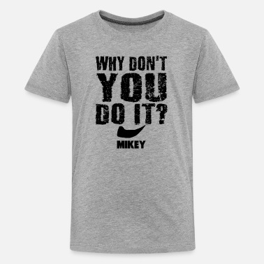 Mikey - Why Don't You Do It? - Kids' Premium T-Shirt