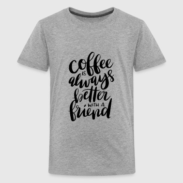 Coffee is always better with a friend - Kids' Premium T-Shirt