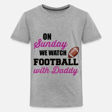 Sunday Night Football On Sunday We Watch Football With Daddy - Kids' Premium T-Shirt