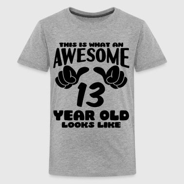 This is what an Awesome 13 year old looks like - Kids' Premium T-Shirt