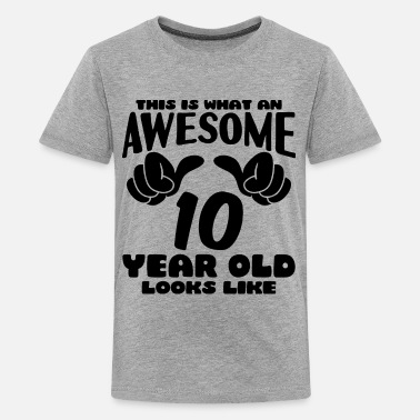10th Birthday This Is What An Awesome 10 Year Old Looks Like