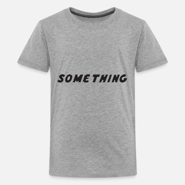 Something SOMETHING - Kids' Premium T-Shirt