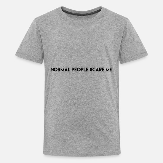 Normal T-Shirts - Normal People Scare Me - Kids' Premium T-Shirt heather gray